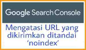Mengatasi URL yang dikirimkan ditandai 'noindex'