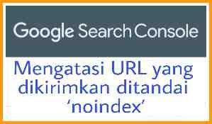 Mengatasi URL yang dikirimkan ditandai noindex